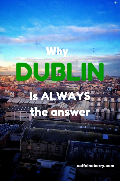 Why Dublin is ALWAYS the Answer